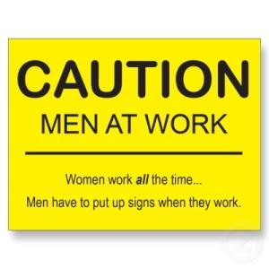 """E já em clima de Dia da Mulher (amanhã!), fica aqui uma piada que circula na internet. """"Mulheres trabalham o tempo todo. Homens têm que colocar sinais quando eles trabalham."""" (hehehe)"""